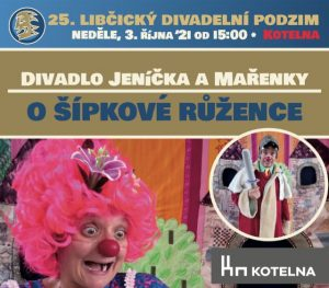 LDP `21 - Divadlo Jeníčka a Mařenky: O ŠÍPKOVÉ RŮŽENCE @ Kotelna Libčice